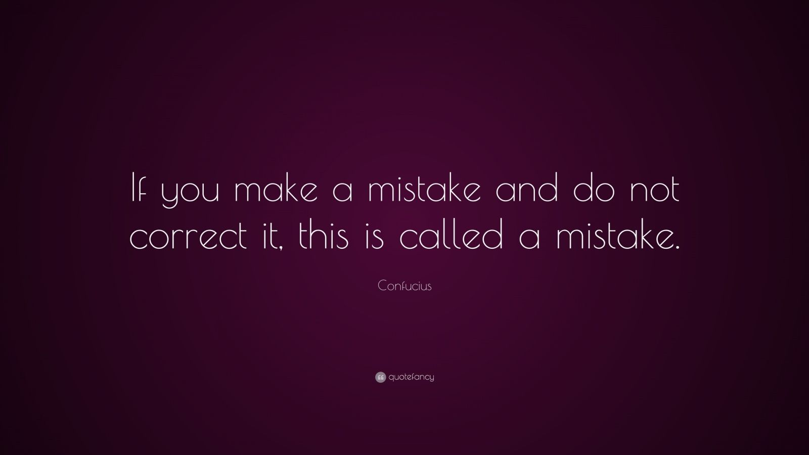 "Confucius Quote: ""If you make a mistake and do not correct it, this is called a mistake."""