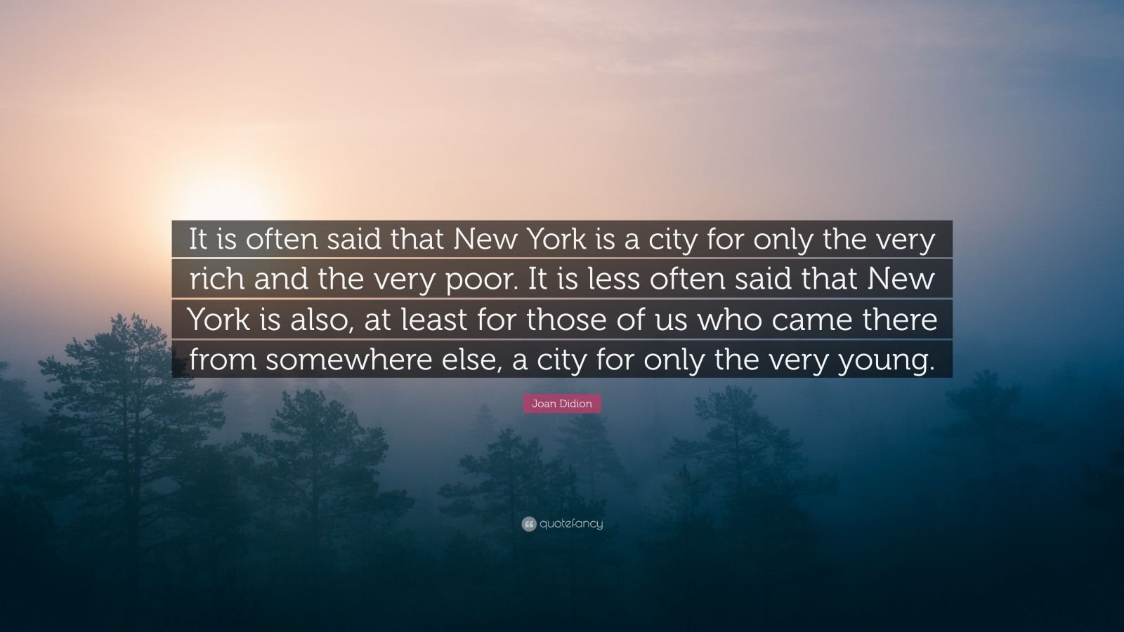 "Joan Didion Quote: ""It is often said that New York is a city for only the very rich and the very poor. It is less often said that New York is also, at least for those of us who came there from somewhere else, a city for only the very young."""