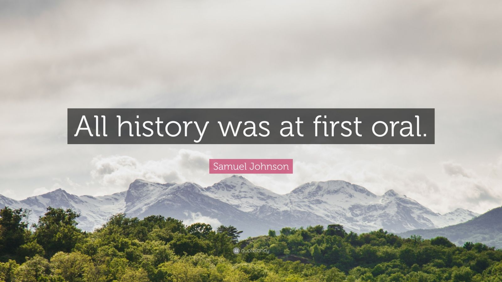 """Samuel Johnson Quote: """"All history was at first oral."""""""