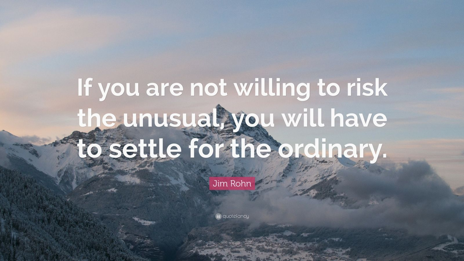 "Jim Rohn Quote: ""If you are not willing to risk the unusual, you will have to settle for the ordinary."""