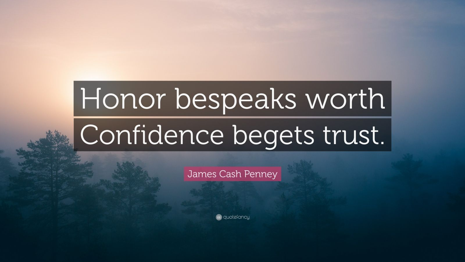 "James Cash Penney Quote: ""Honor bespeaks worth Confidence begets trust."""