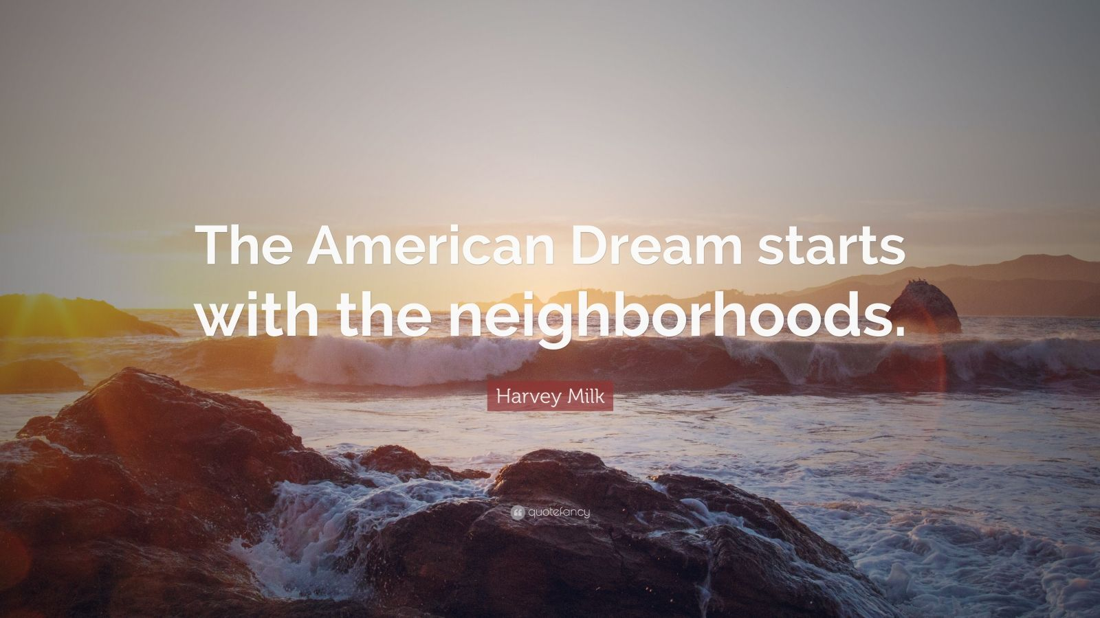 "Harvey Milk Quote: ""The American Dream starts with the neighborhoods."""