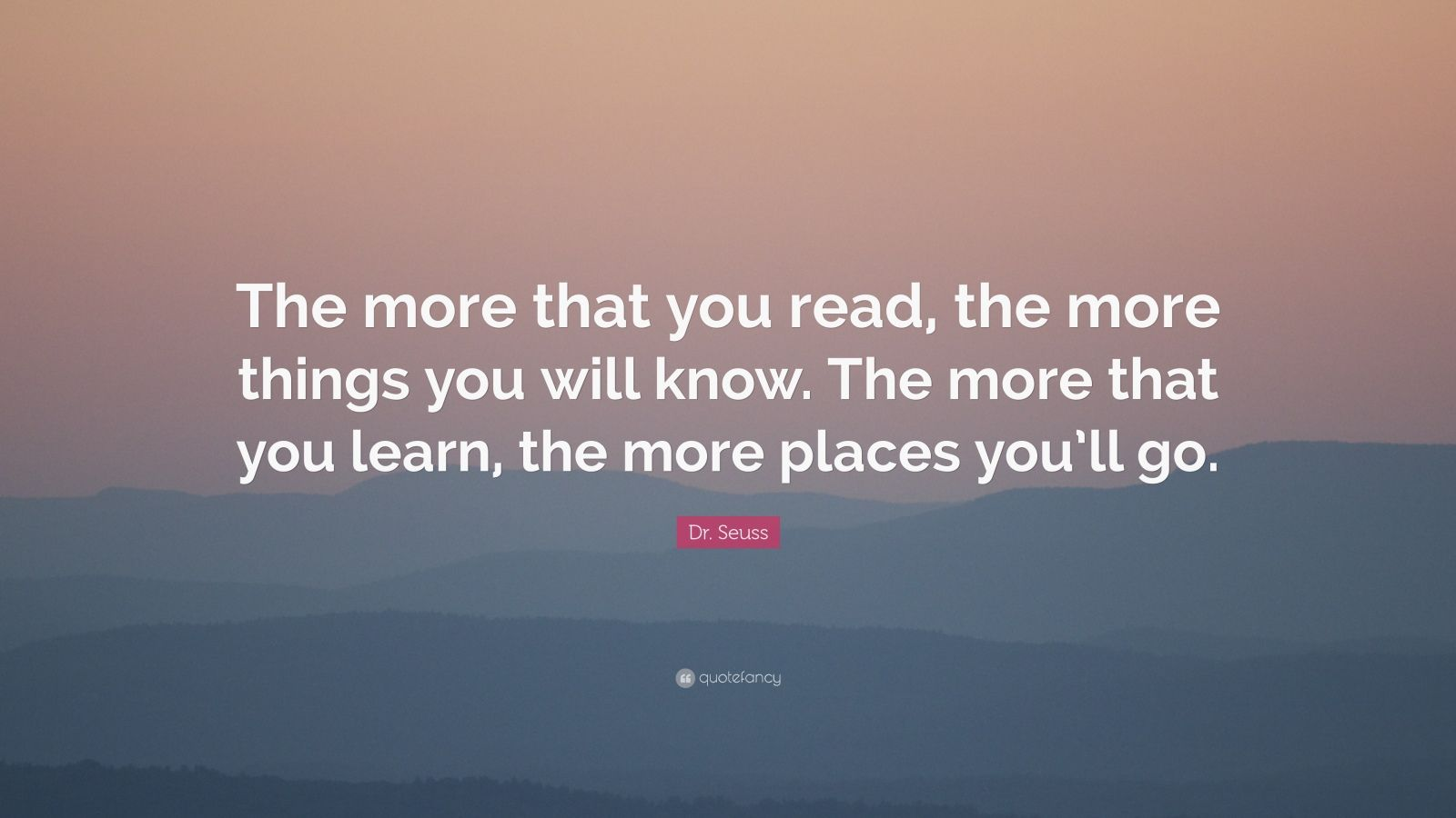 "Dr. Seuss Quote: ""The More That You Read, The More Things"