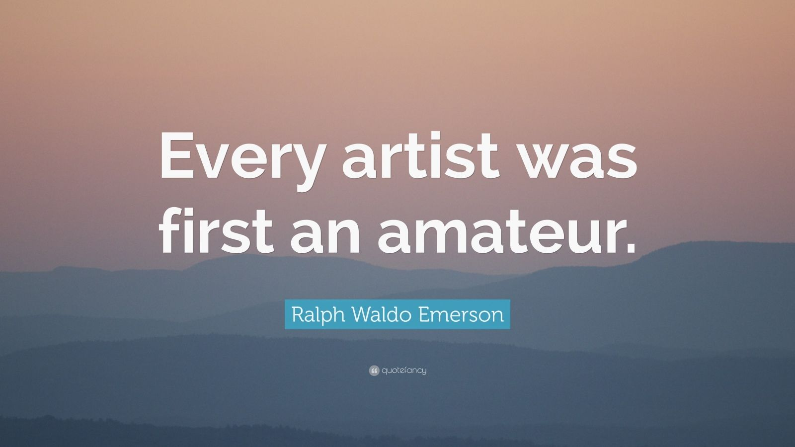 "Ralph Waldo Emerson Quote: ""Every Artist Was First An"