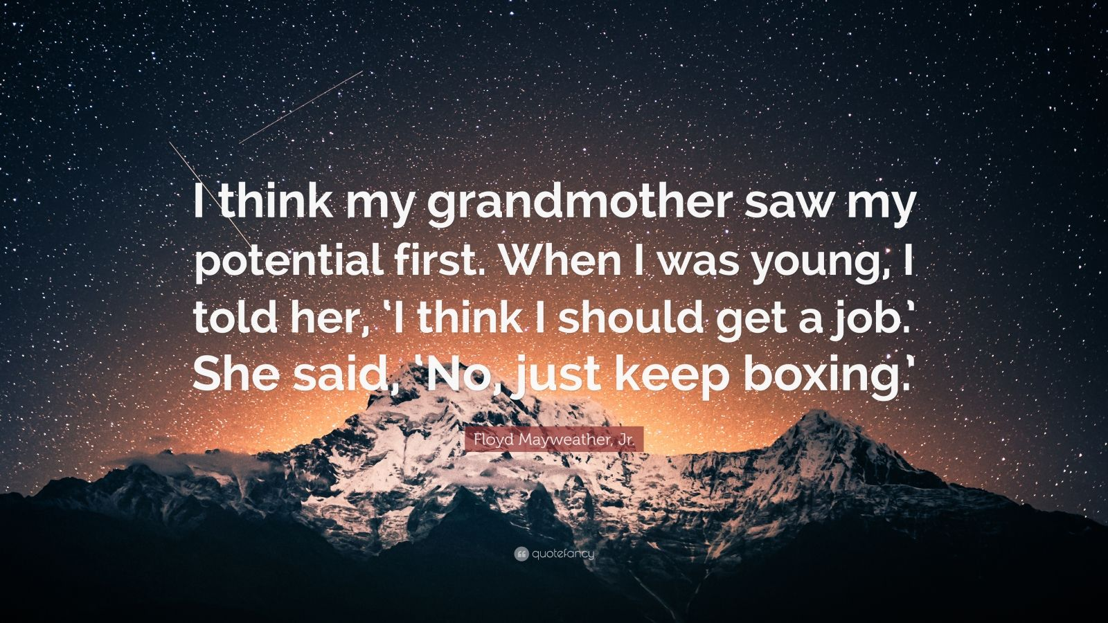 """Floyd Mayweather, Jr. Quote: """"I think my grandmother saw my potential first. When I was young, I told her, 'I think I should get a job.' She said, 'No, just keep boxing.'"""""""