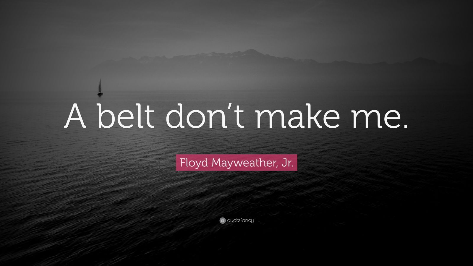 """Floyd Mayweather, Jr. Quote: """"A belt don't make me."""""""
