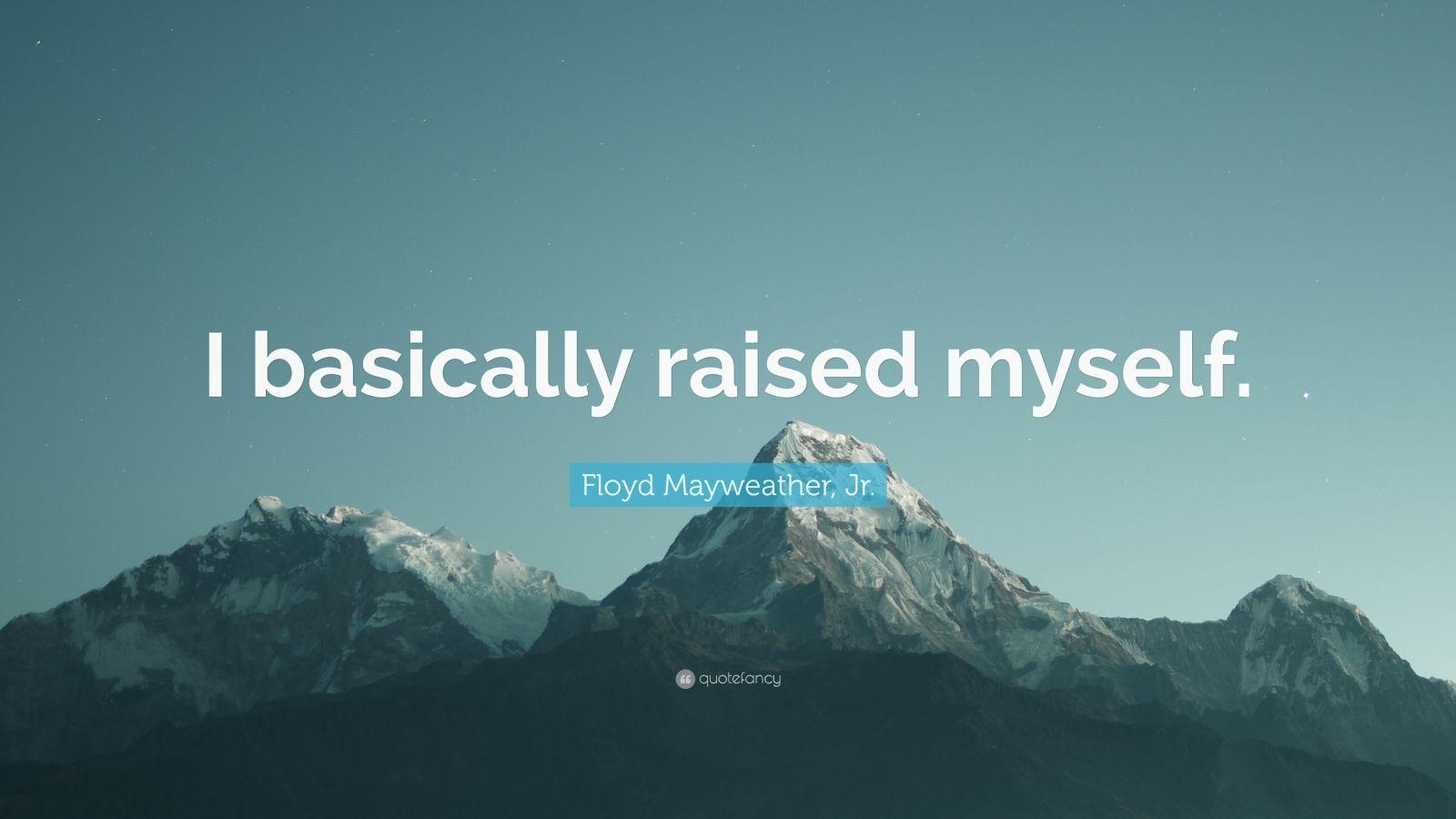 """Floyd Mayweather, Jr. Quote: """"I basically raised myself."""""""