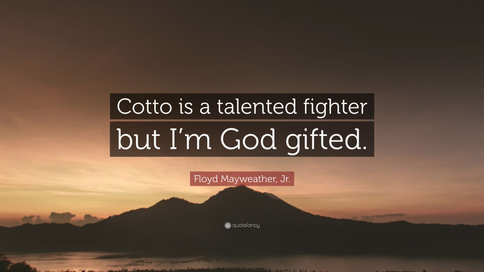 "Floyd Mayweather, Jr. Quote: ""Cotto is a talented fighter but I'm God gifted."""