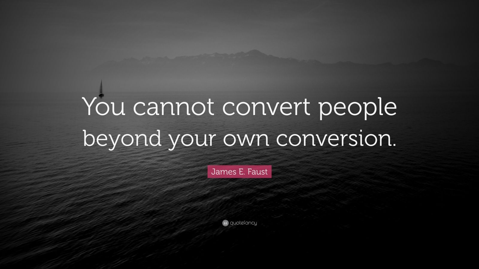 """James E. Faust Quote: """"You cannot convert people beyond your own conversion."""""""