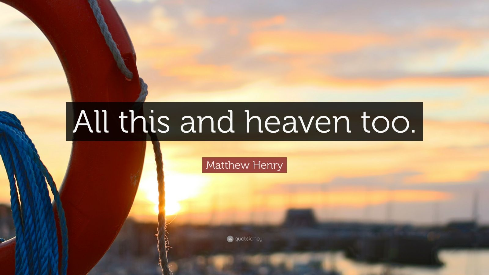"Matthew Henry Quote: ""All this and heaven too."""