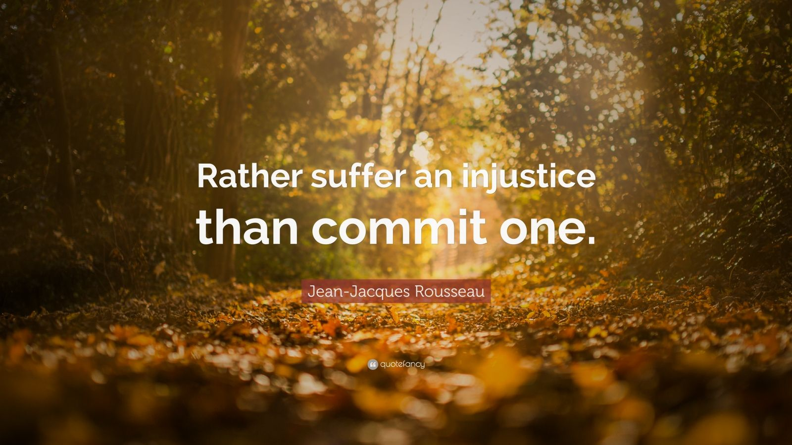 """Jean-Jacques Rousseau Quote: """"Rather suffer an injustice than commit one."""""""
