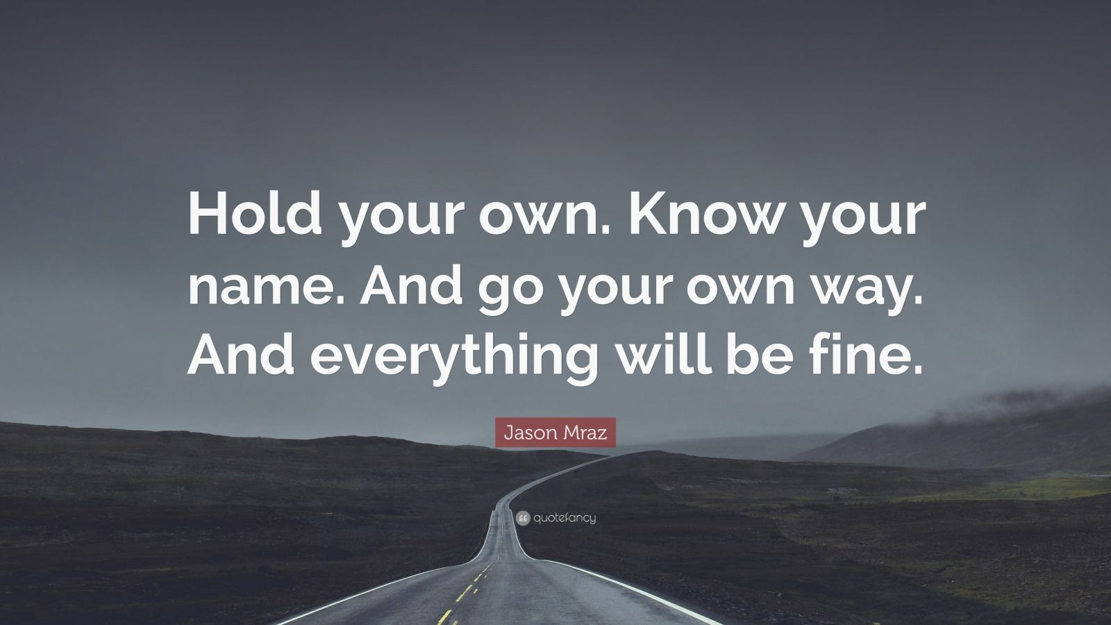 """Jason Mraz Quote: """"Hold Your Own. Know Your Name. And Go"""