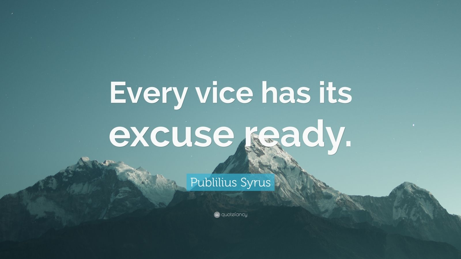 """Publilius Syrus Quote: """"Every vice has its excuse ready."""""""