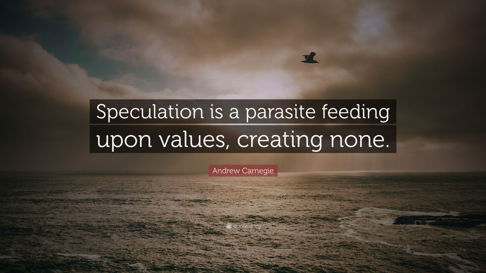 """Andrew Carnegie Quote: """"Speculation is a parasite feeding upon values, creating none."""""""