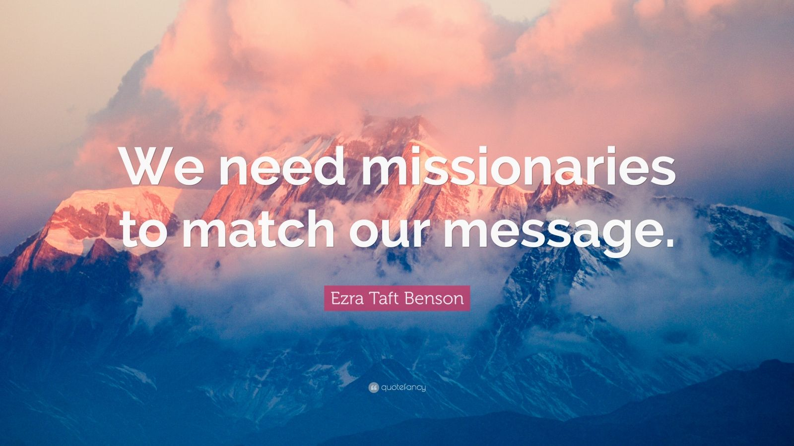 """Ezra Taft Benson Quote: """"We need missionaries to match our message."""""""