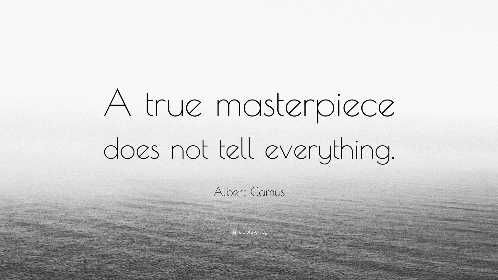 """Albert Camus Quote: """"A true masterpiece does not tell everything."""""""