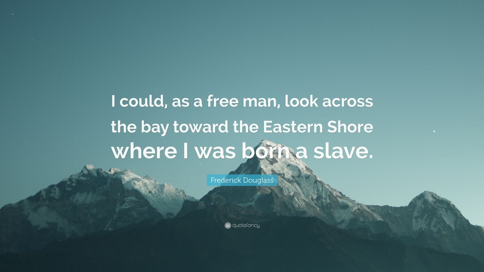 """Frederick Douglass Quote: """"I could, as a free man, look across the bay toward the Eastern Shore where I was born a slave."""""""
