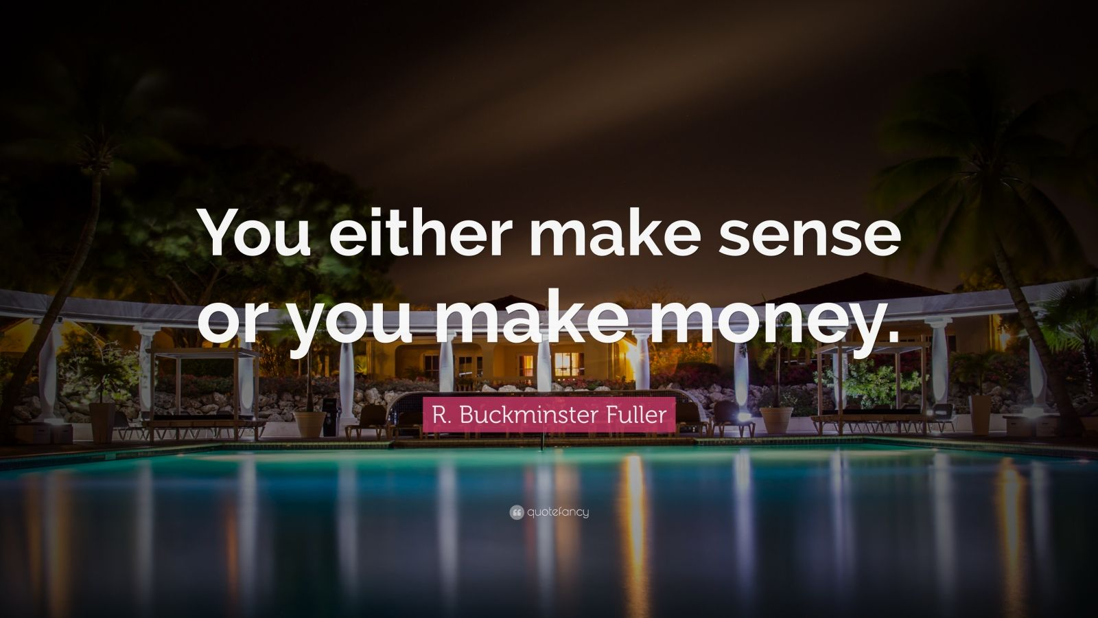 "R. Buckminster Fuller Quote: ""You either make sense or you make money."""
