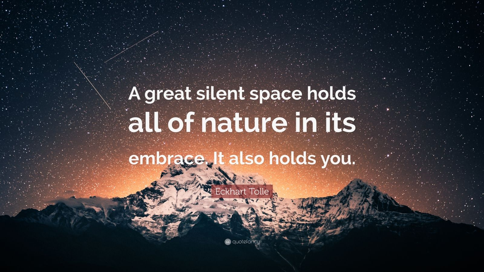 "Eckhart Tolle Quote: ""A great silent space holds all of nature in its embrace. It also holds you."""