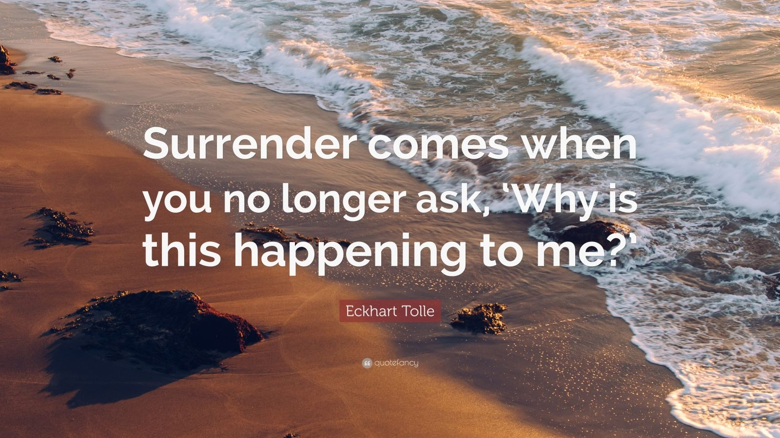 "Eckhart Tolle Quote: ""Surrender comes when you no longer ask, 'Why is this happening to me?'"""