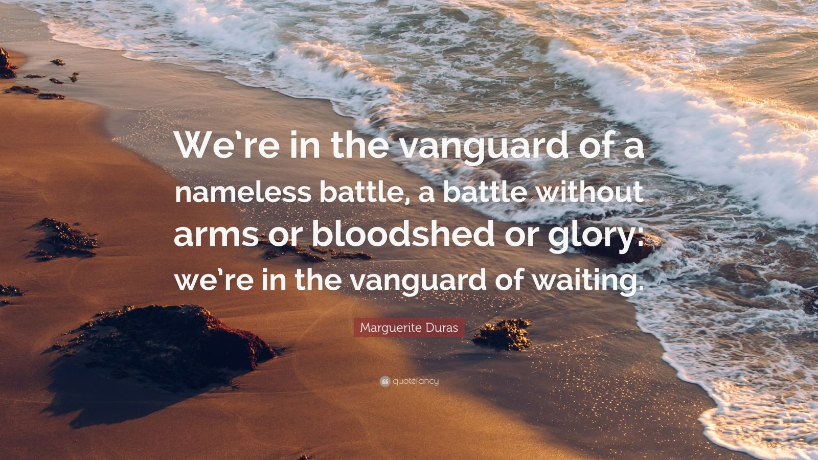 "Marguerite Duras Quote: ""We're in the vanguard of a nameless battle, a battle without arms or bloodshed or glory: we're in the vanguard of waiting."""