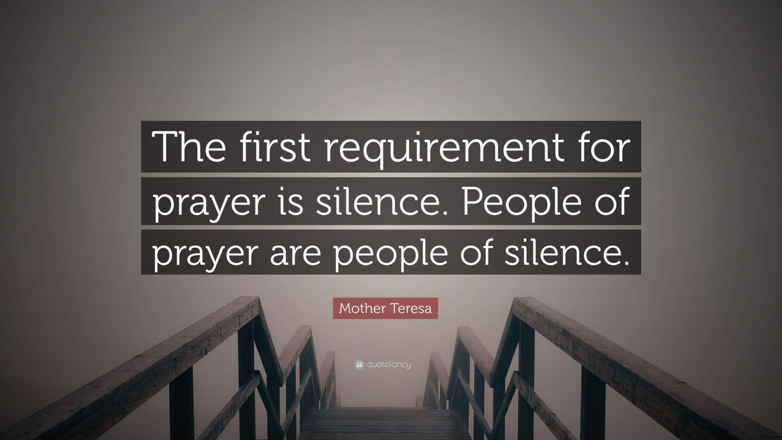 "Mother Teresa Quote: ""The first requirement for prayer is silence. People of prayer are people of silence."""