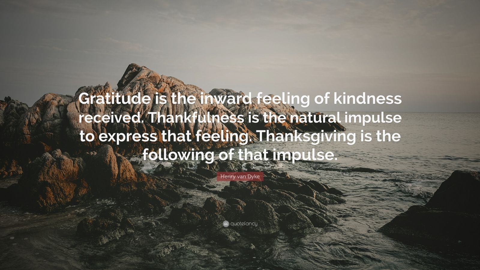 """Henry van Dyke Quote: """"Gratitude is the inward feeling of kindness received. Thankfulness is the natural impulse to express that feeling. Thanksgiving is the following of that impulse."""""""
