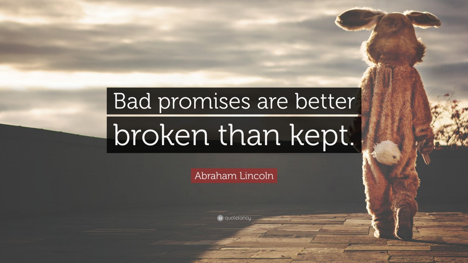 "Abraham Lincoln Quote: ""Bad promises are better broken than kept."""