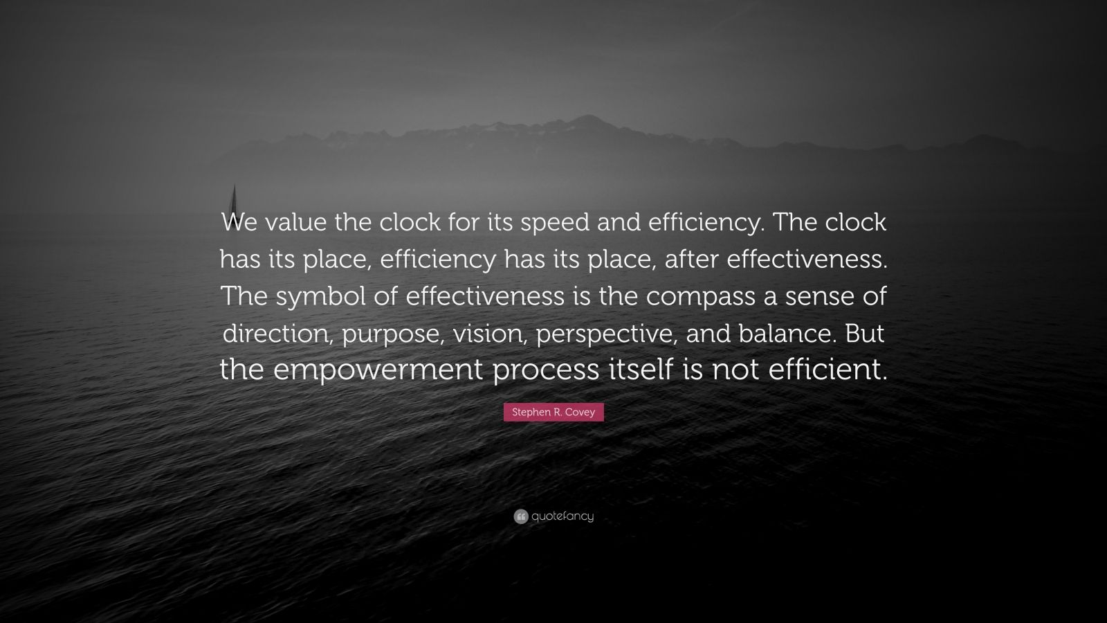 """Stephen R. Covey Quote: """"We Value The Clock For Its Speed"""