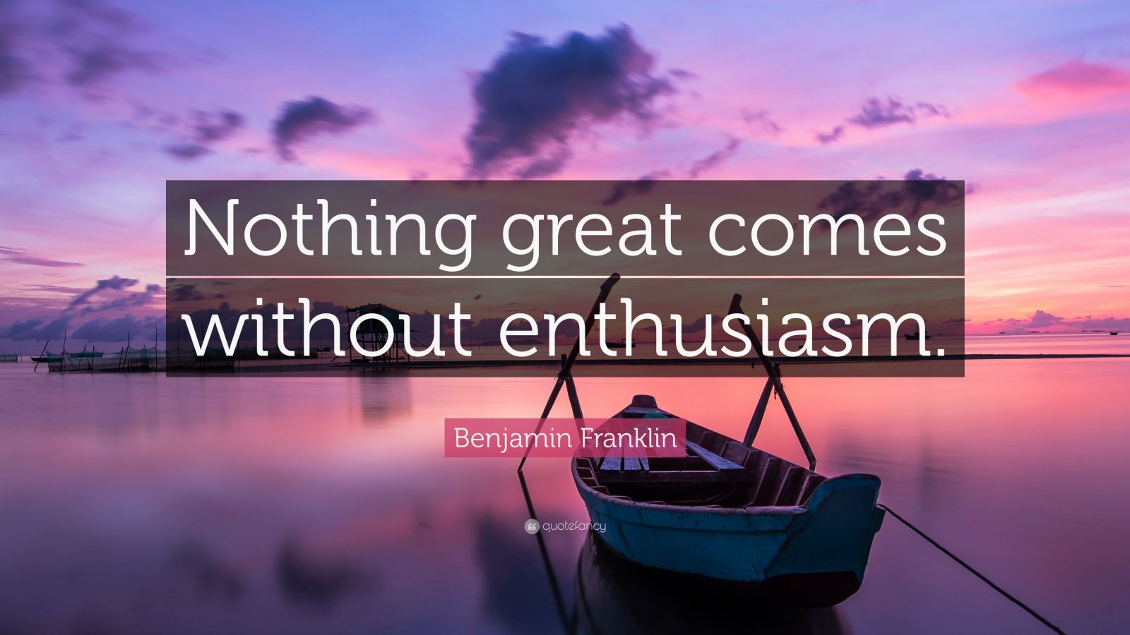 """Benjamin Franklin Quote: """"Nothing great comes without enthusiasm."""""""