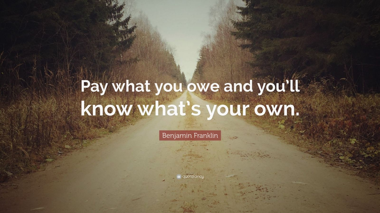 "Benjamin Franklin Quote: ""Pay what you owe and you'll know what's your own."""
