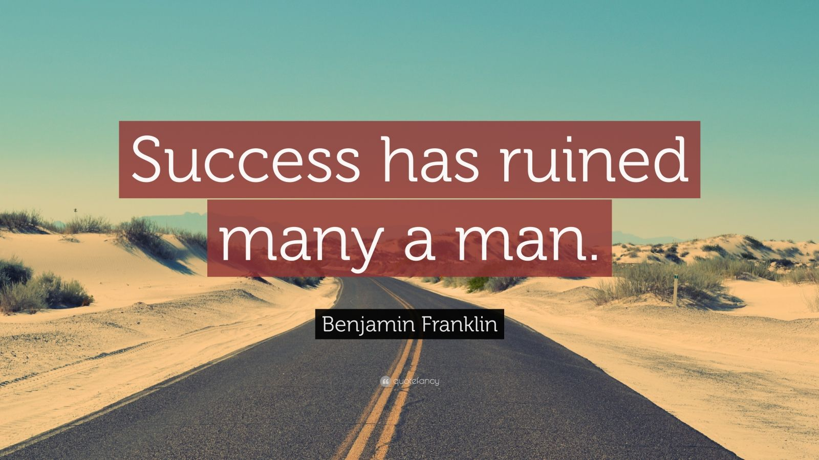 "Benjamin Franklin Quote: ""Success has ruined many a man."""