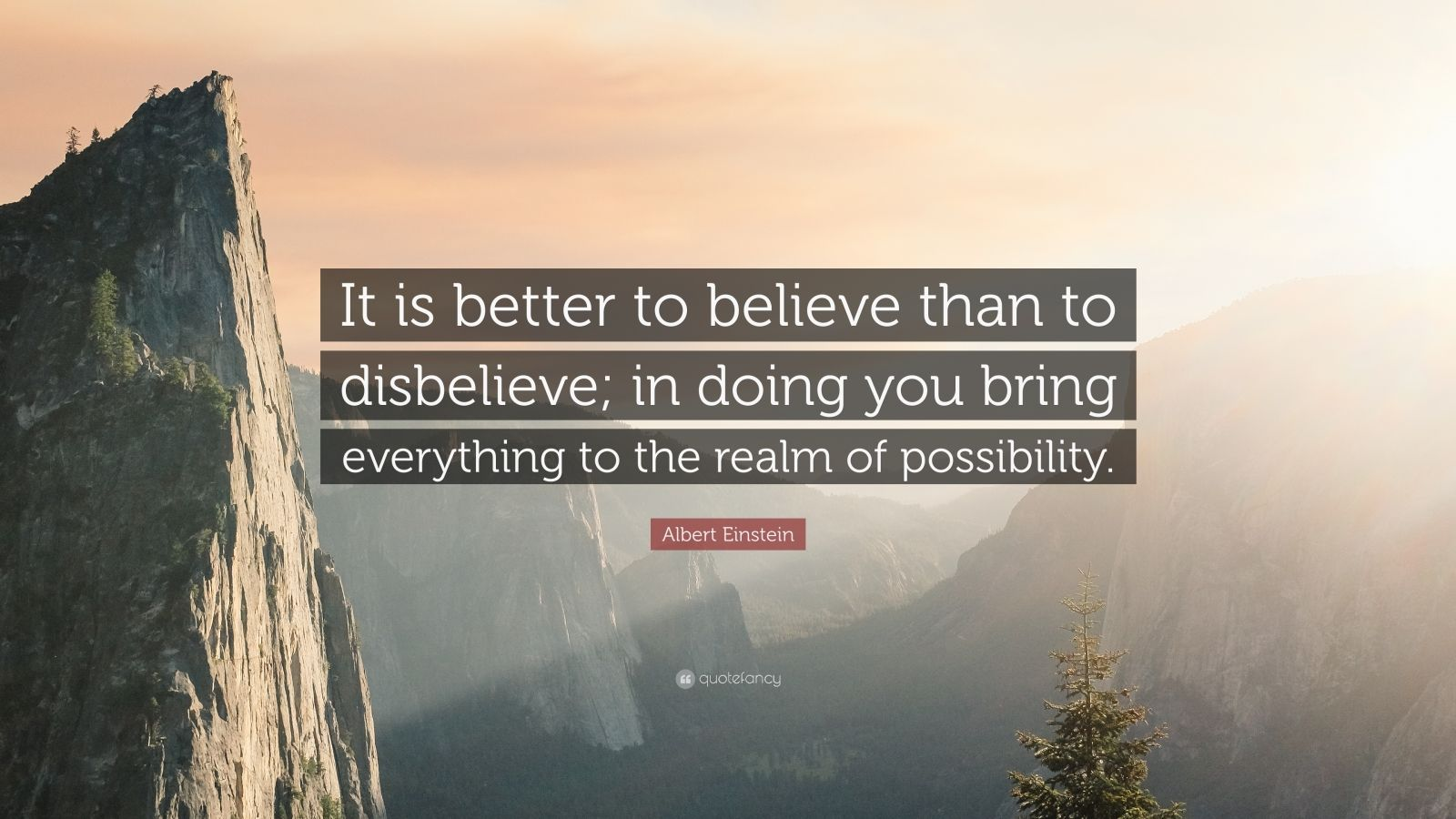 "Albert Einstein Quote: ""It is better to believe than to disbelieve; in doing you bring everything to the realm of possibility."""