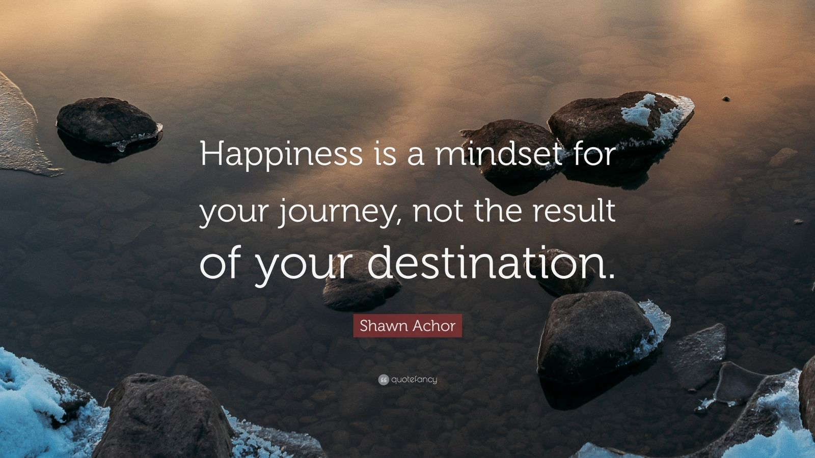 """Shawn Achor Quote: """"Happiness is a mindset for your journey, not the result of your destination."""""""