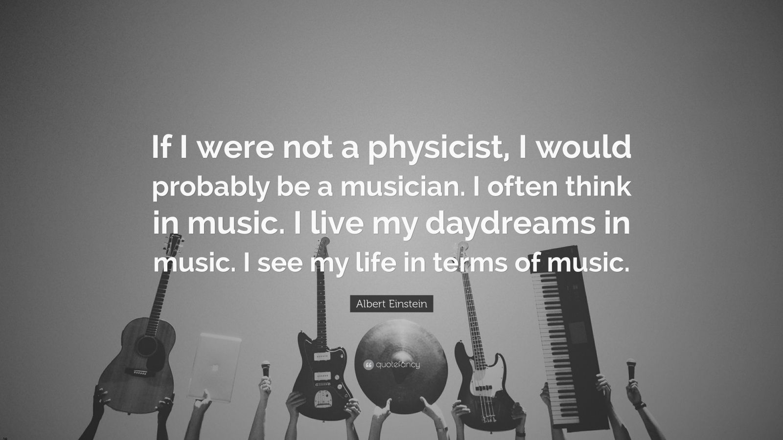 """Albert Einstein Quote: """"If I Were Not A Physicist, I Would"""