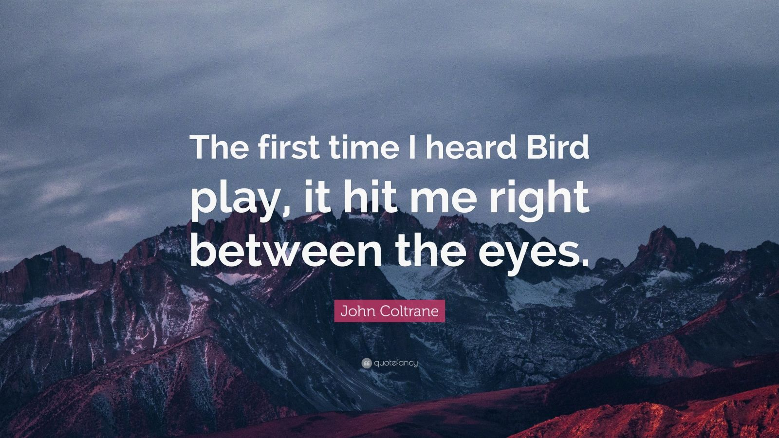 "John Coltrane Quote: ""The first time I heard Bird play, it hit me right between the eyes."""