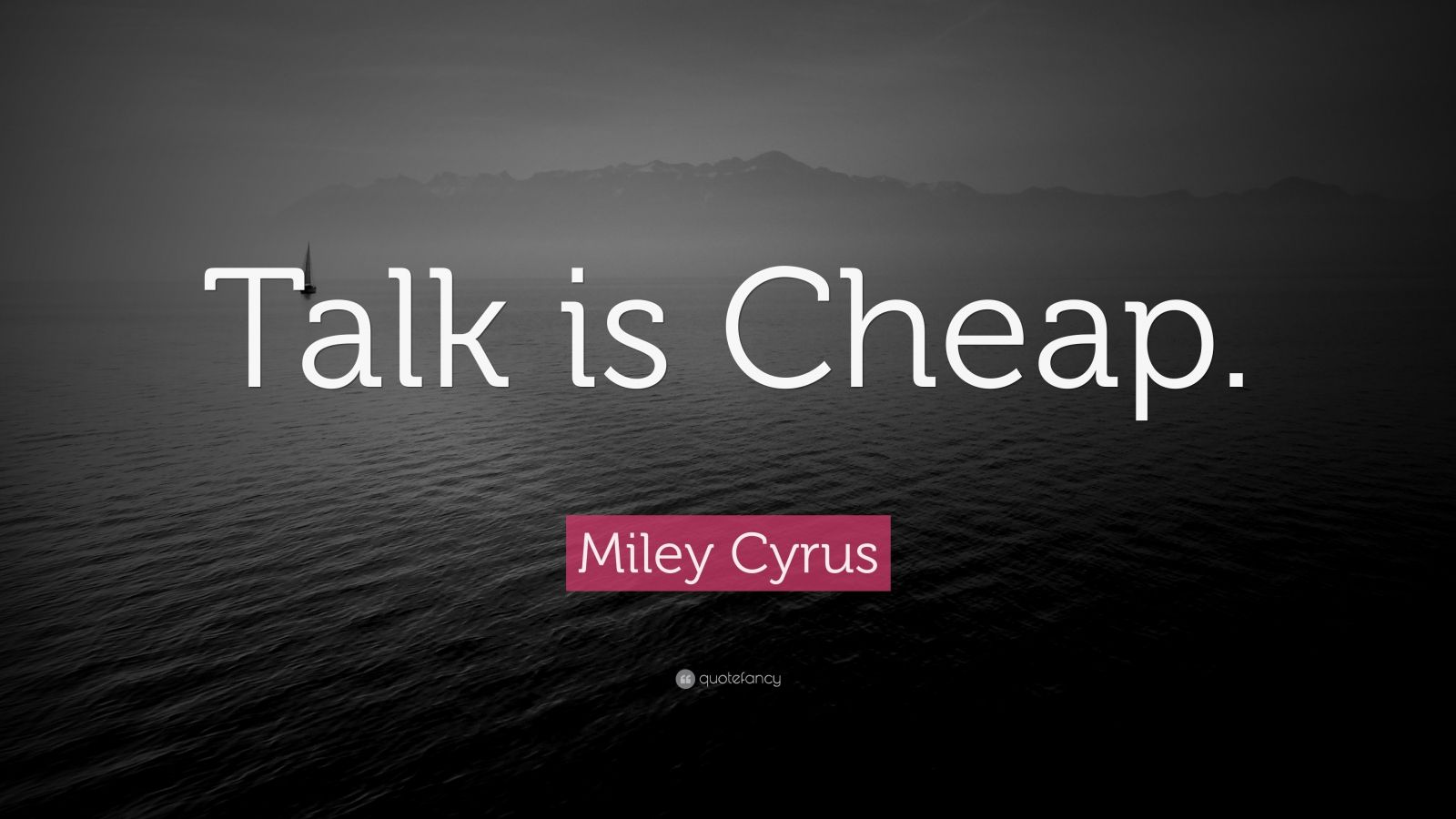"""Miley Cyrus Quote: """"Talk is Cheap."""""""