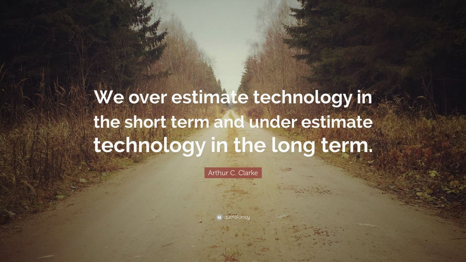 """Arthur C. Clarke Quote: """"We over estimate technology in the short term and under estimate technology in the long term."""""""