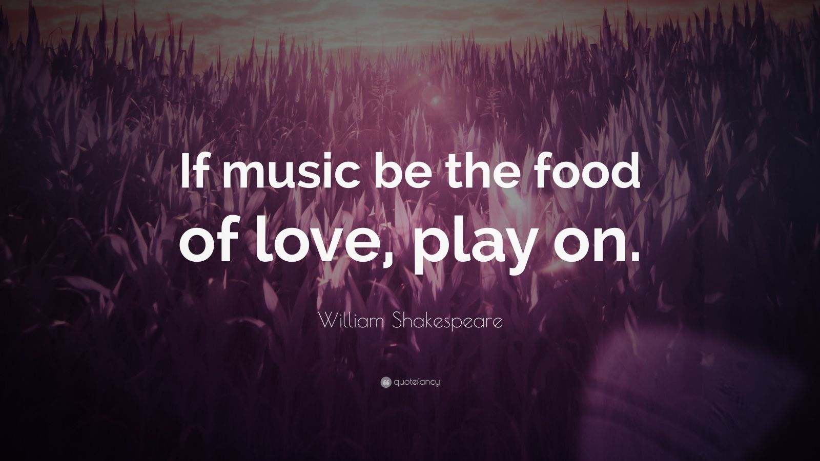 William shakespeare quote if music be the food of love for Love the love