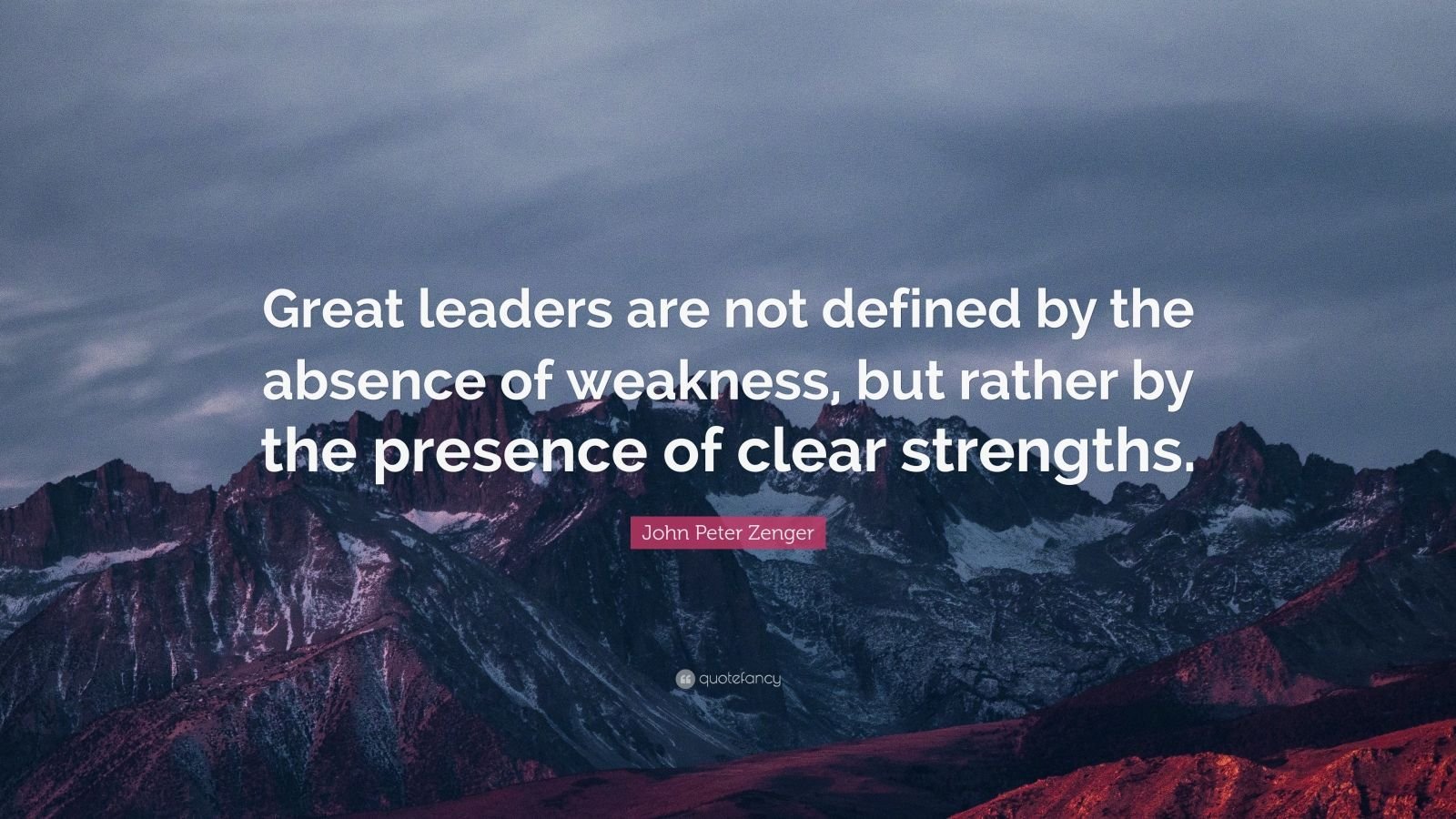 "John Peter Zenger Quote: ""Great leaders are not defined by the absence of weakness, but rather by the presence of clear strengths."""