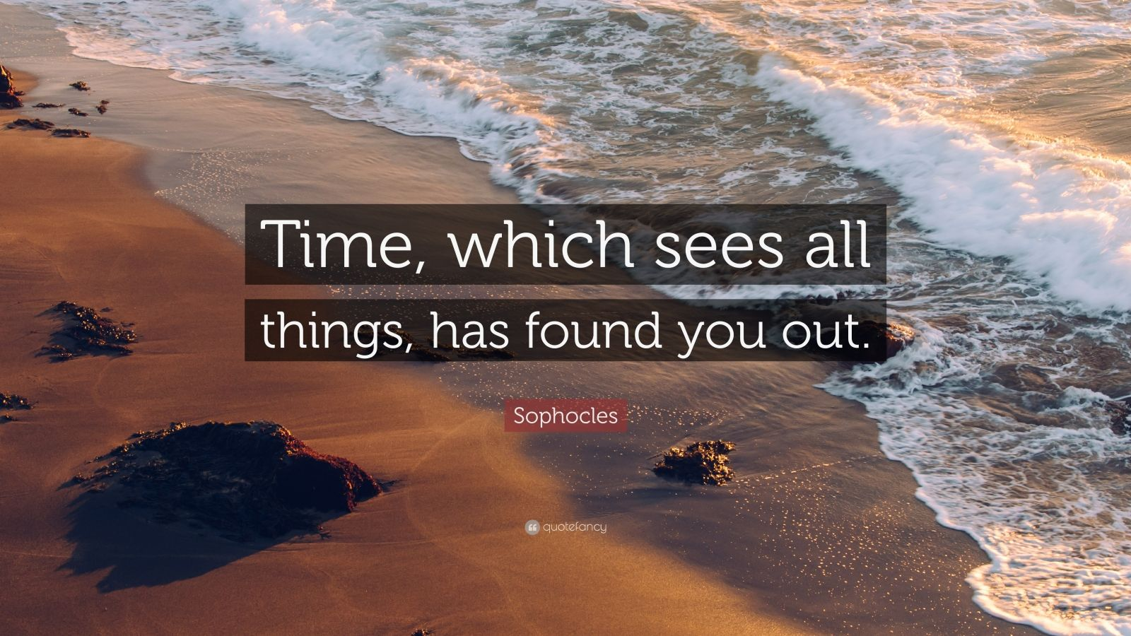 "Sophocles Quote: ""Time, which sees all things, has found you out."""