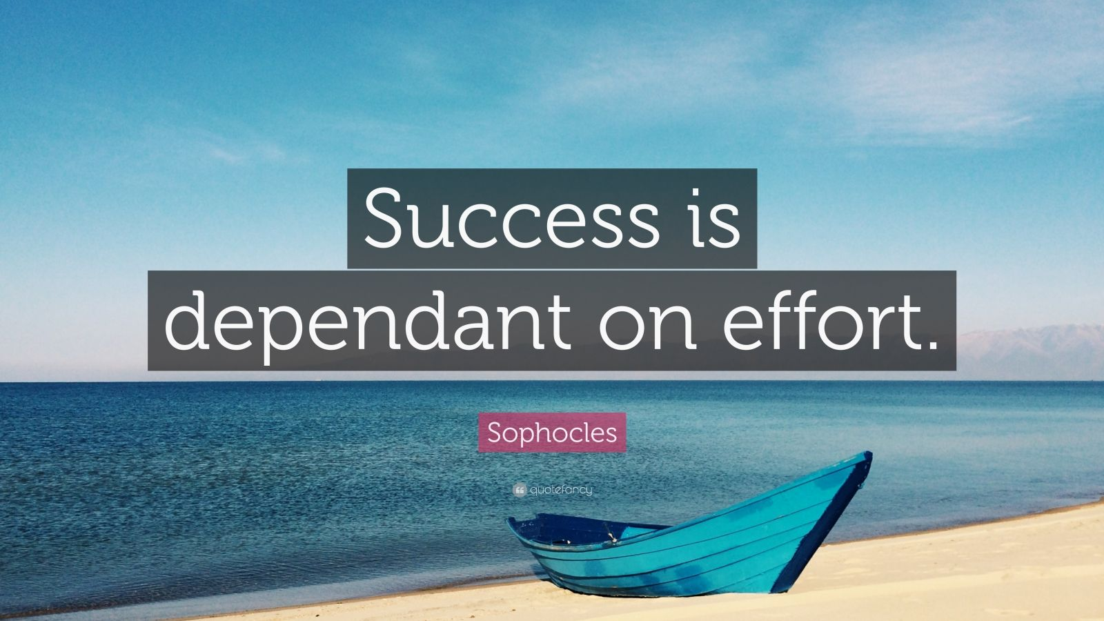 """Sophocles Quote: """"Success is dependant on effort."""""""