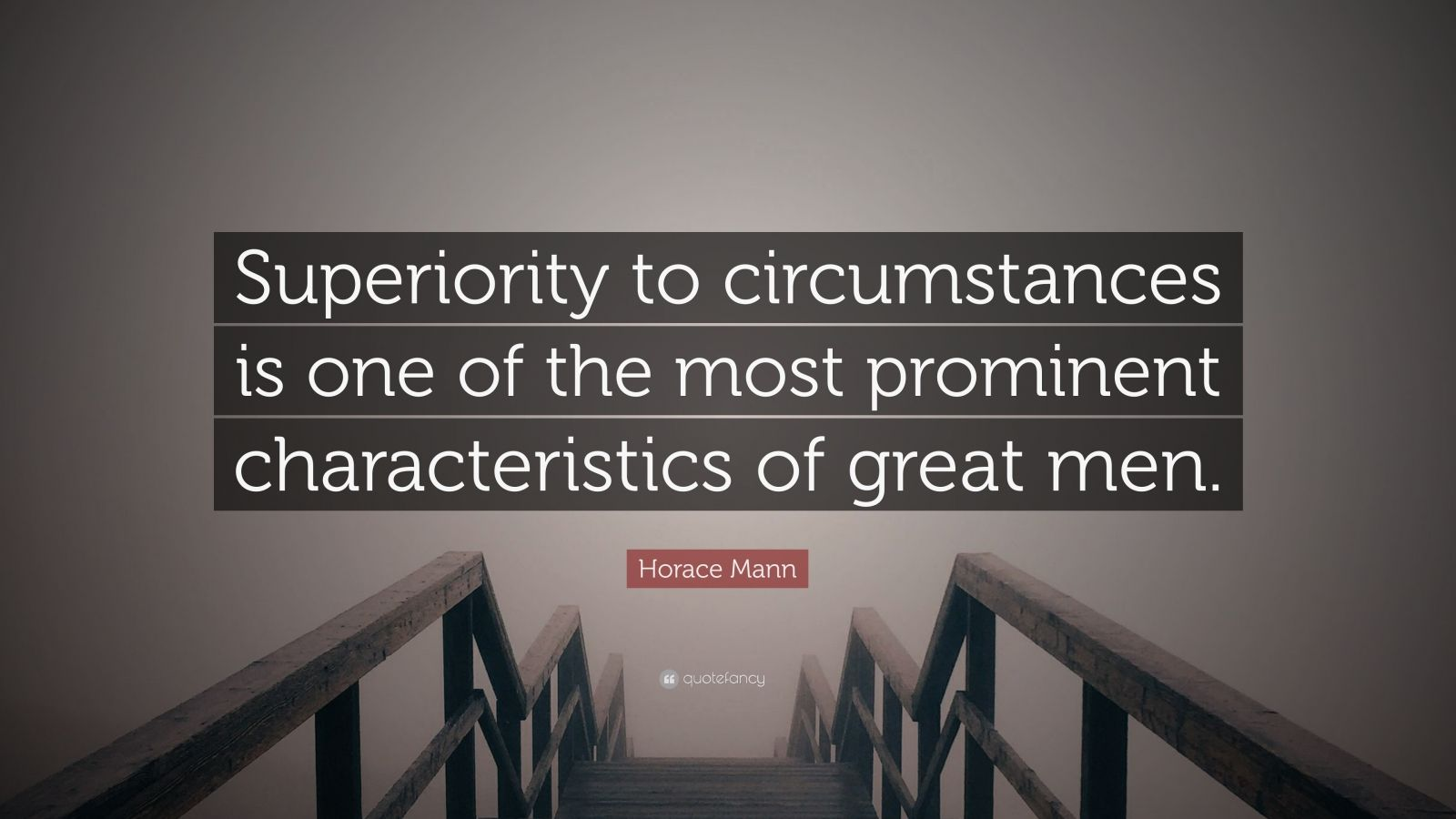 """Horace Mann Quote: """"Superiority to circumstances is one of the most prominent characteristics of great men."""""""