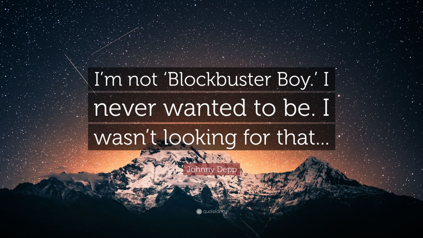 """Johnny Depp Quote: """"I'm not 'Blockbuster Boy.' I never wanted to be. I wasn't looking for that..."""""""