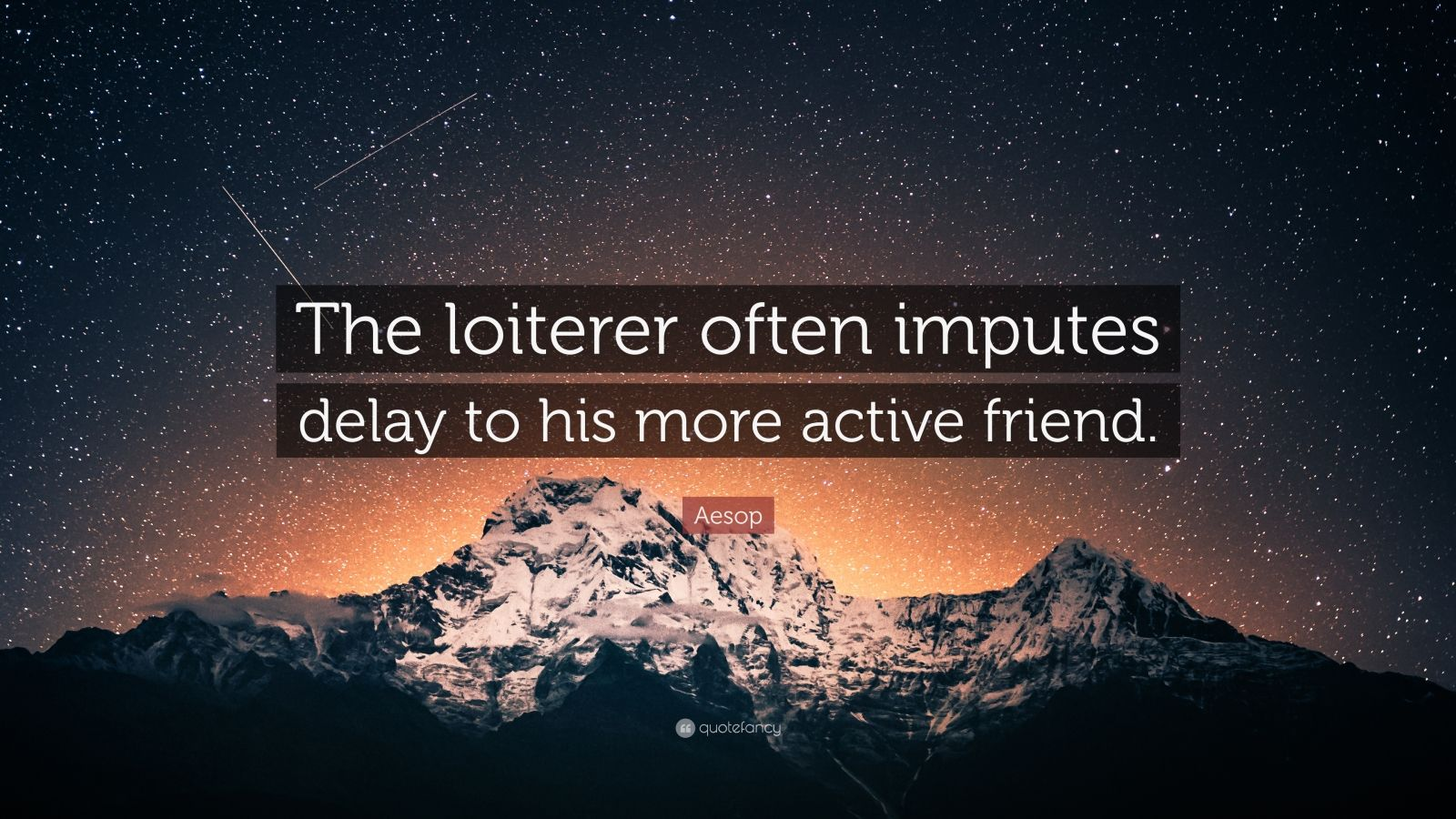 """Aesop Quote: """"The loiterer often imputes delay to his more active friend."""""""