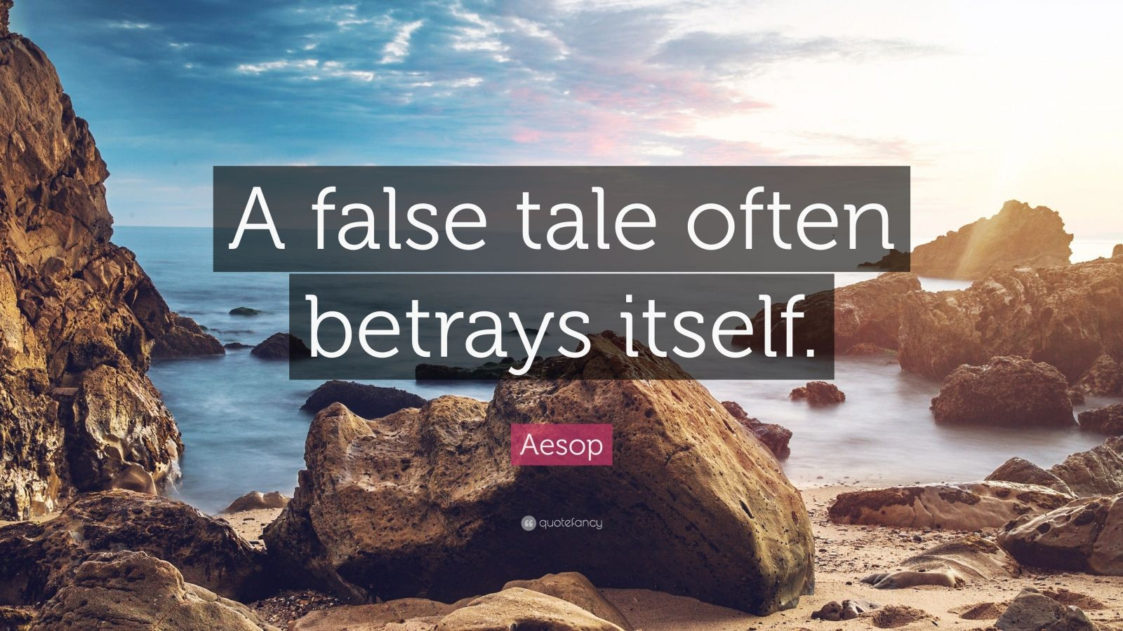 "Aesop Quote: ""A false tale often betrays itself."""