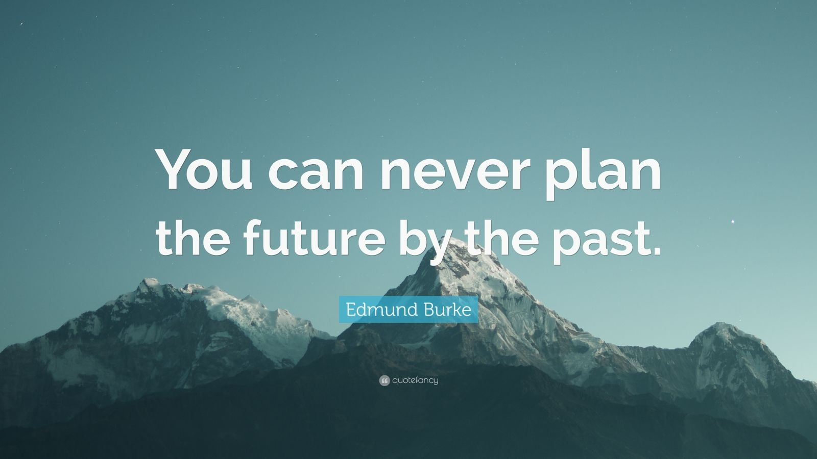 "Edmund Burke Quote: ""You can never plan the future by the past."""