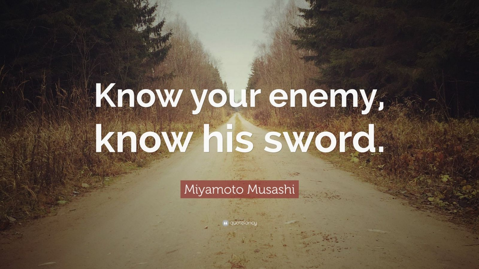 "Miyamoto Musashi Quote: ""Know your enemy, know his sword."""