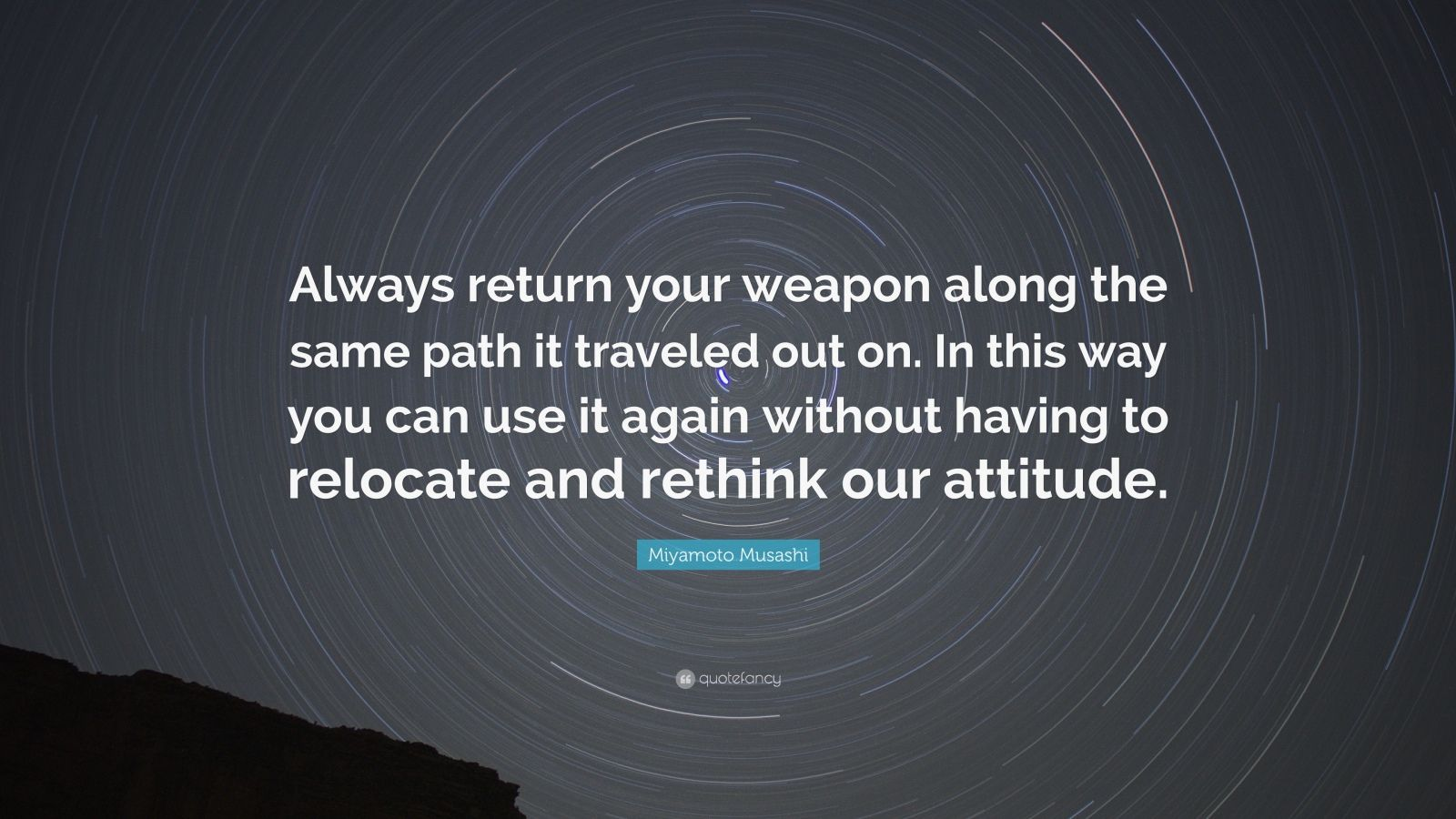 """Miyamoto Musashi Quote: """"Always return your weapon along the same path it traveled out on. In this way you can use it again without having to relocate and rethink our attitude."""""""