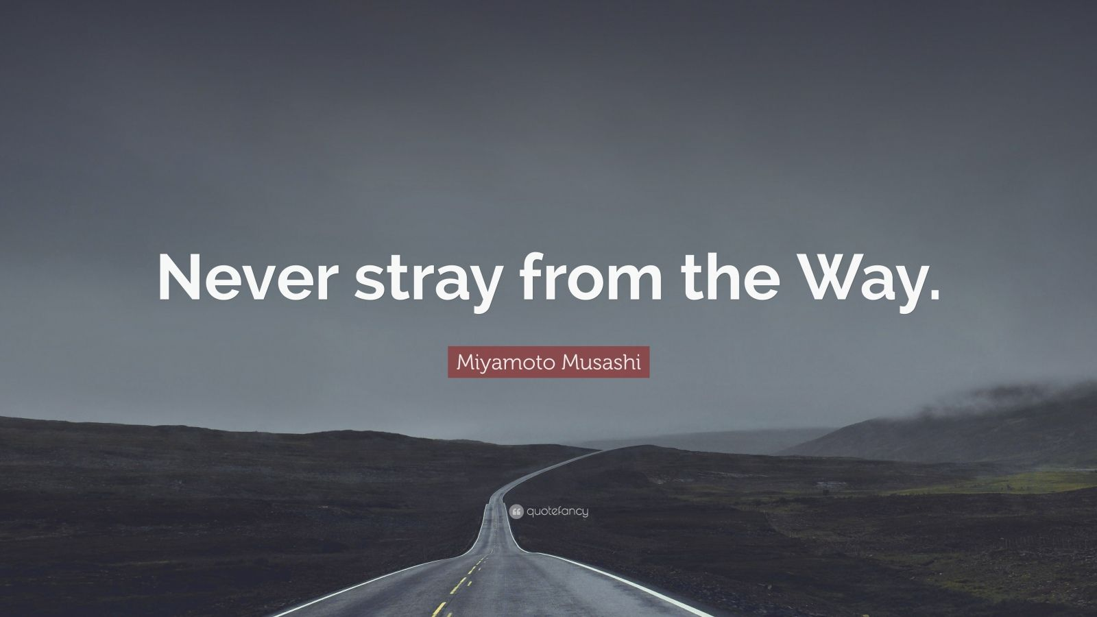 "Miyamoto Musashi Quote: ""Never stray from the Way."""